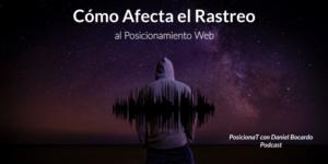 como afecta el rastreo al posicionamiento web-podcast